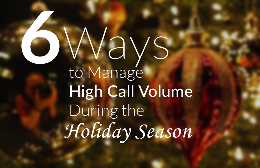 6-ways-to-manage-high-call-volume-during-the-holiday-season-2