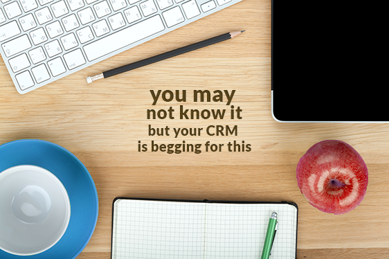 You-may-not-know-it-but-your-CRM-is-begging-for-this.png